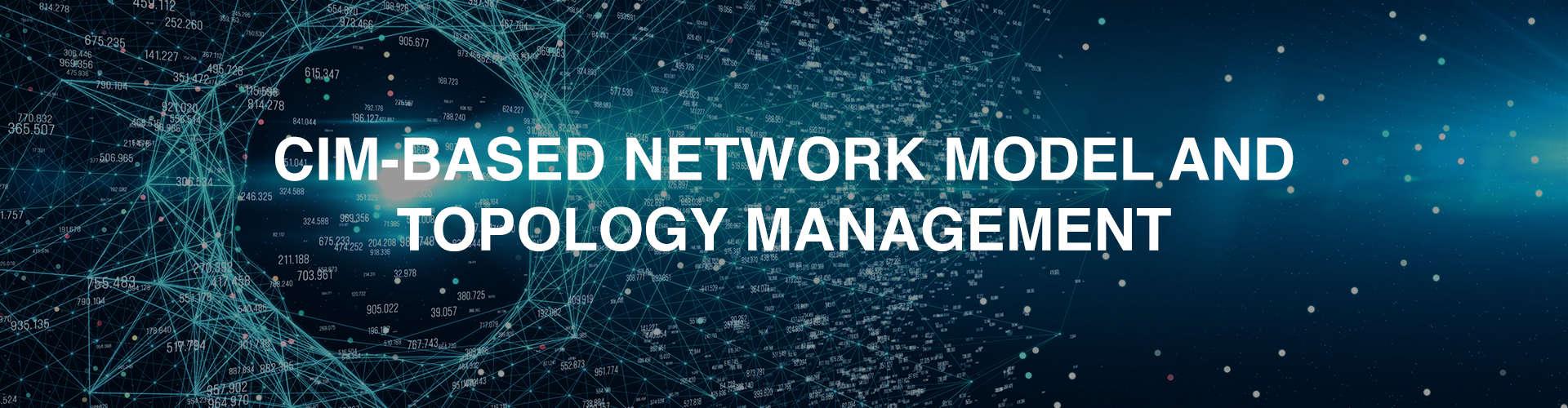 CIM-Based Network Model And Topology Management